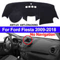 TAIJS Car Dashboard Copertura Mat Dash Dash Pad Tappeto Anti-Uv Per Ford Fiesta 2018 2017 2016 2015 2014 2013 2012 2011-2009 No NAV