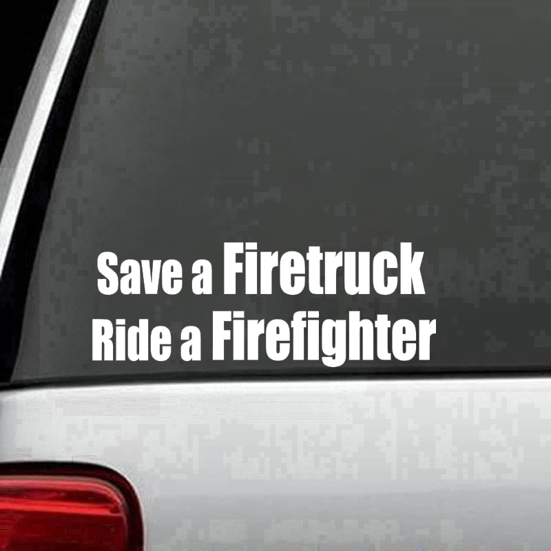 Vinyl Decal Sticker Save a Firetruck Ride a Firefighter Car Truck Bumper 7/""