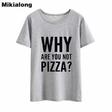 61e6a5a0 Mrs win WHY ARE YOU NOT PIZZA Humour T Shirt Women Tumblr Streetwear Summer  Tshirt Women
