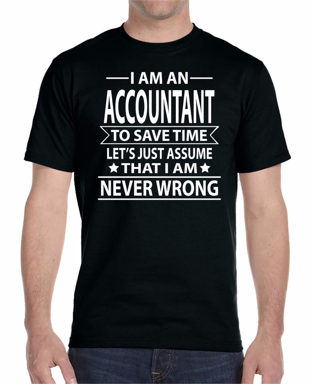 T Shirt Fashion Men Classic Tops Tee Shirts Accountant To Save Time Let's Just Assume That I'm