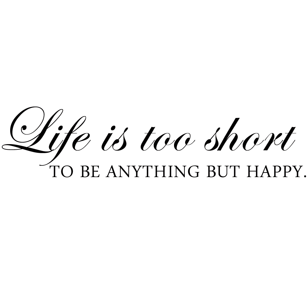 Life Is Too Short To Be Anything But Happy Wall Quote Vinyl Wall Art