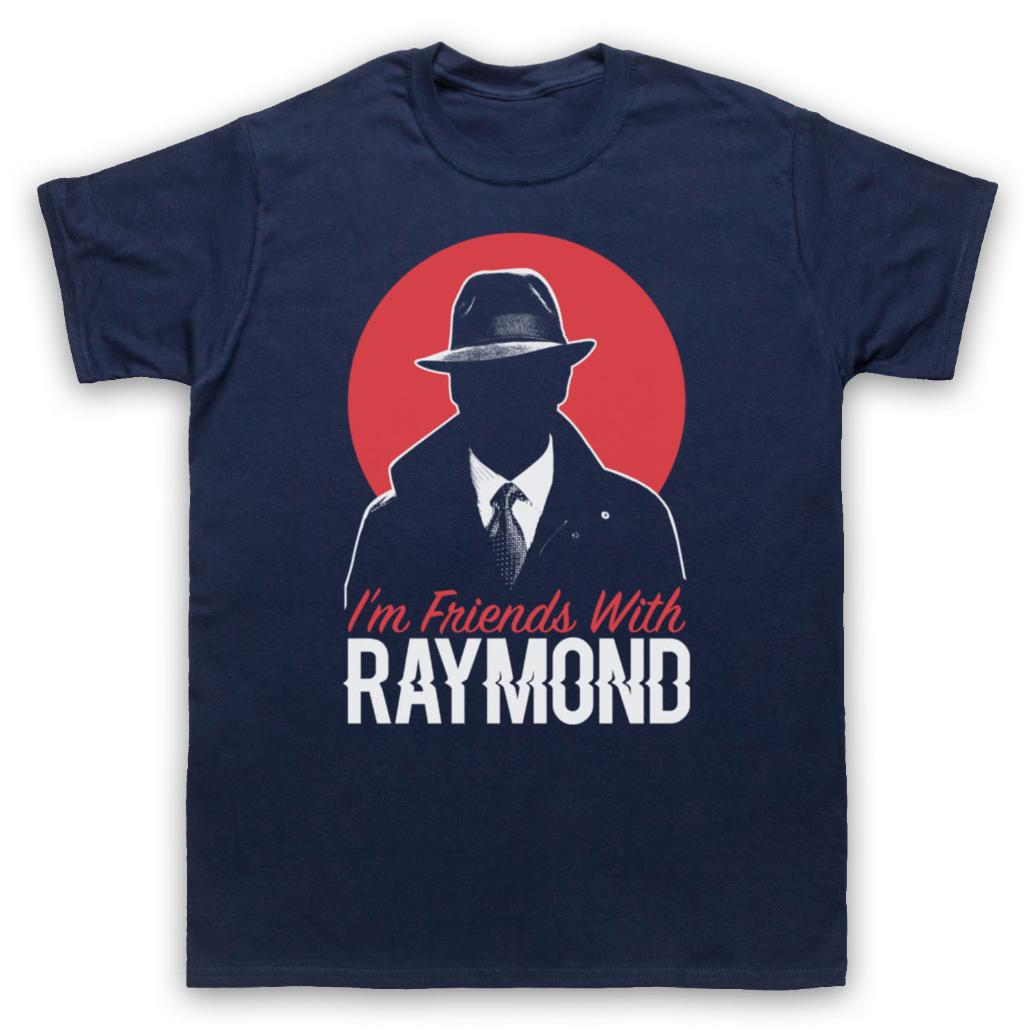 THE UNOFFICIAL BLACKLIST FRIENDS WITH RAYMOND T-SHIRT ADULTS & KIDS SIZES COLS