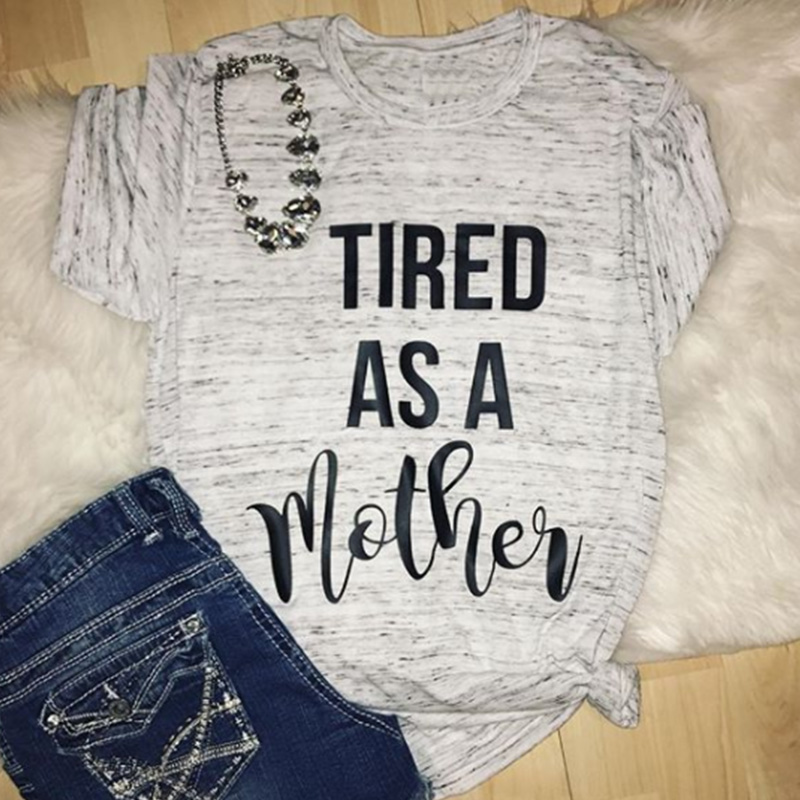 2019 tired as a mother women t-shirts mama tops fashion tee blessed mom thankful shirt kinda top womens tshirt