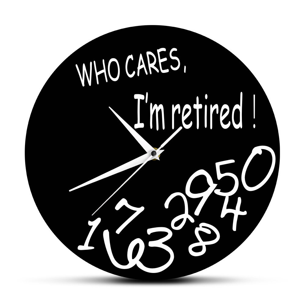 Who Cares I'm Retired! Funny Retirement Decorative Wall Clock Home Decor Living Room Round Clock Watch Humorous Retirement Gift