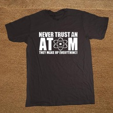 Funny New Never Trust an Atom Humor chemistry Lab Science Funny T Shirt men Custom Pattern cotton man T-shirt casual