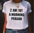 Я Не Утренний Человек Забавный майка Мужчин и женщины Мужская Топы Летний Стиль Casual тис Camisas Сорочка Плюс Размер