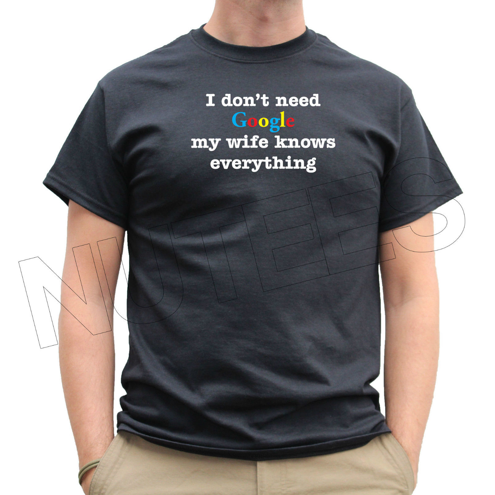 I Don't Need Google My Wife Knows Everything T Shirt S XXL Sizes Cheap wholesale tees,100% Cotton For Man,T shirt printing