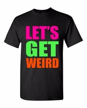 Custom Let's Get Weird T-shirt Funny Shirts Customs Text Logo for Buyer Require Tshirt free shipping