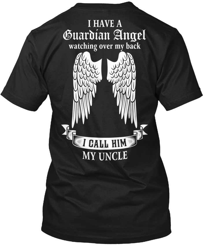 I Have My Guardian Angel Uncle - A Watching Over Back popular Tagless Tee T-Shirt