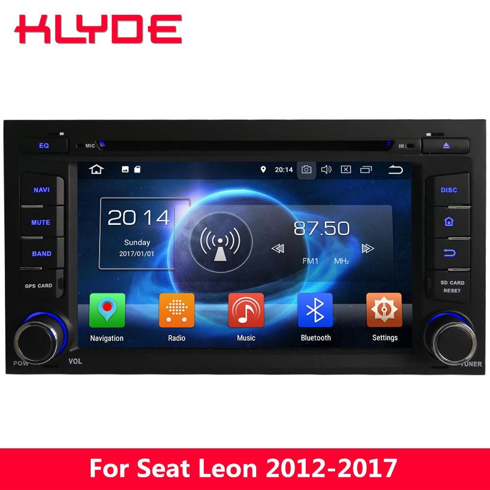 KLYDE 4G Octa Core Android 8 7.1 6 4GB RAM 32GB ROM Car DVD Multimedia Player Radio For Seat Leon 2012 2013 2014 2015 2016 2017 ownice c500 4g sim lte octa 8 core android 6 0 for kia ceed 2013 2015 car dvd player gps navi radio wifi 4g bt 2gb ram 32g rom