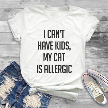 sunfiz YF I Can't Have Kids My Cat Is Allergic Print T shirt Women Cute Graphic Tees O-neck Short Sleeve Female Summer T-shirts