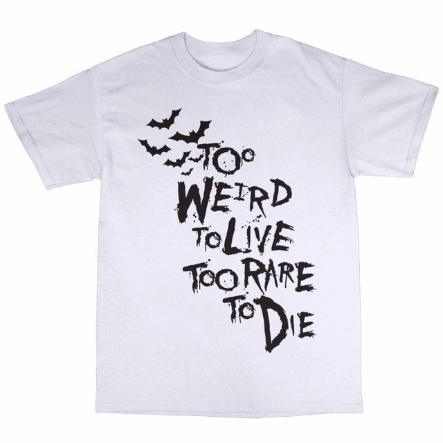 b603fd33 2019 New 100% Cotton T-Shirts Men Clothing Plus Size Too Weird To Live Too  Rare To Die Short Sleeve Shirts