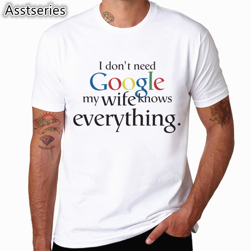 Men Women Print I Don'  t   Need Google My Wife Husband Know Everything Funny   T     Shirt   Short Sleeve O-Neck Geek Lovers Tshirt