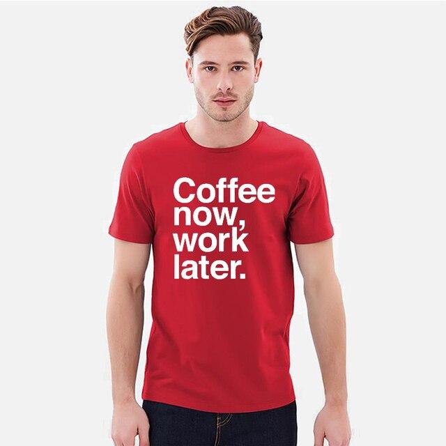 e84db2be EnjoytheSpirit Tshirt Men Coffee Now Work Later Funny Letter Print T Shirt  Gift Mens Unisex Casual Regular Fit O Neck Summer Tee