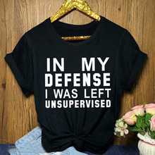 In my defense i was left unsupervised t shirt slogan women fashion grunge tumblr aesthetic  party goth tee tops