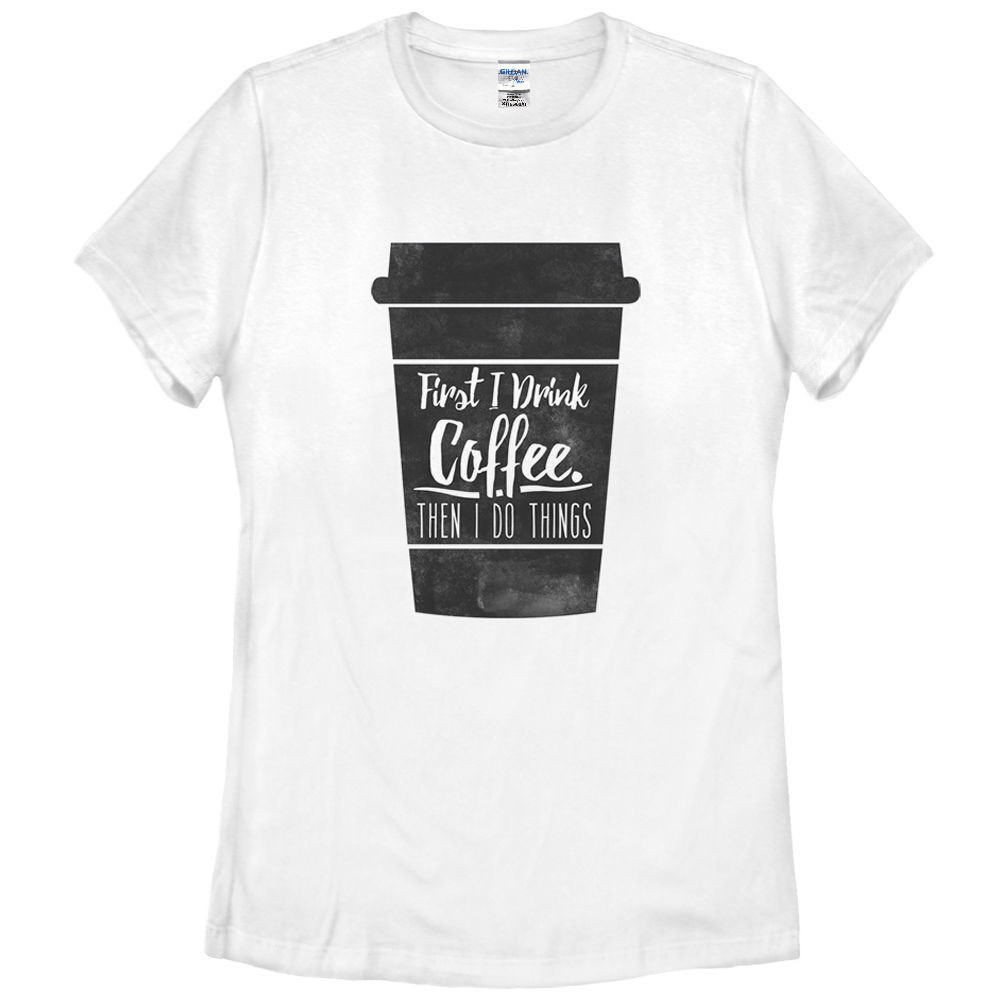 Design t shirt china - 2017 Women New Design T Shirt Chin Up First I Drink Coffee Then I Do Things