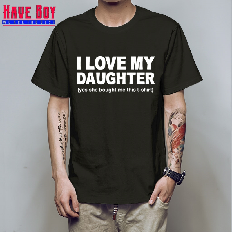 HAVE BOY I Love My Daughter T Shirt Birthday Gifts Ideas For Dad Daddy Fathers Day Present Tops Camisetas HB312 In Shirts From Mens