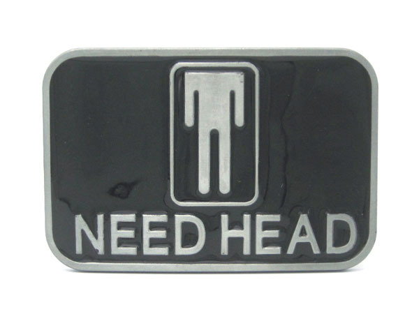 Need Head  Funny Adult Belt Buckle