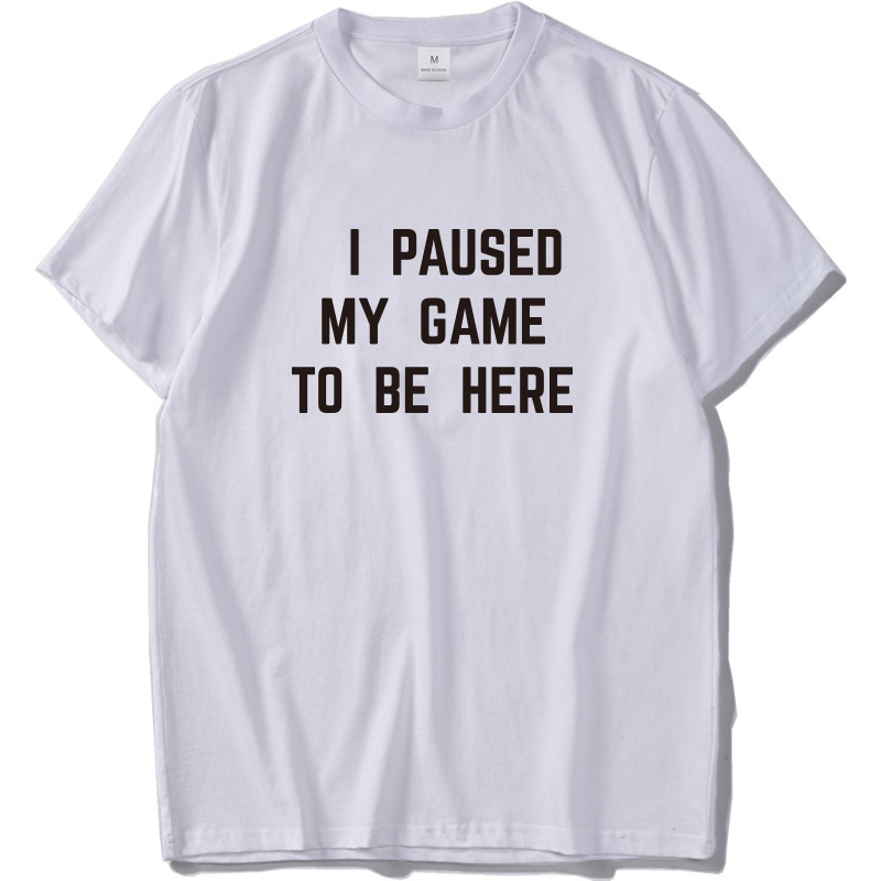 c797ab66131 I Paused My Game To Be Here T shirt Gamer Letter Print Short Sleeve ...