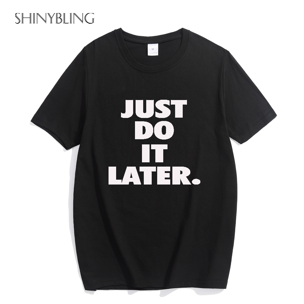 Just Do It Later 2017 Funny T Shirts Women Punk Rock Fashion Graphic Tee Shirt Letter -2279