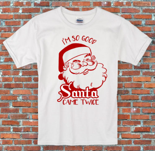 Im so good, Santa came twice! Naughty Christmas Holiday Shirt S to New Brand-Clothing T Shirts top tee