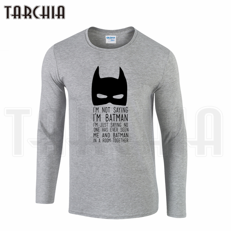 TARCHIA Brand 2018 Free Shipping New Arrival I M Not Saying I Am Batman Men  Clothing Tee Long Sleeve T-Shirt Cotton Plus 959f3801b5c7