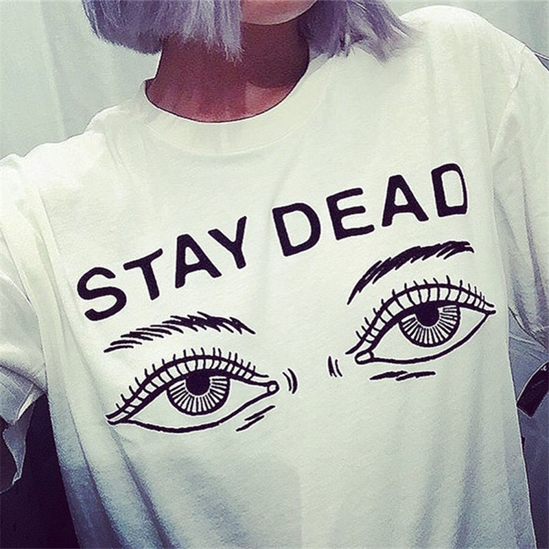 05f14661d 2018 Fashion Brand T Shirt Stay Dead Letter Eyes Printed T-shirt Women Tee  Shirt Femme New Arrivals Hot Sale Casual Tops 62552