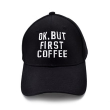 ok but first coffee Letter Embroidery Baseball caps men Women fashion Summer snapback sports hat