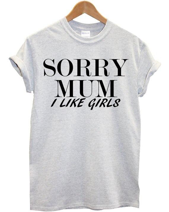 Sugarbaby Sorry Mum I Like Girls Fashion T Shirt Hipster Mens Womens