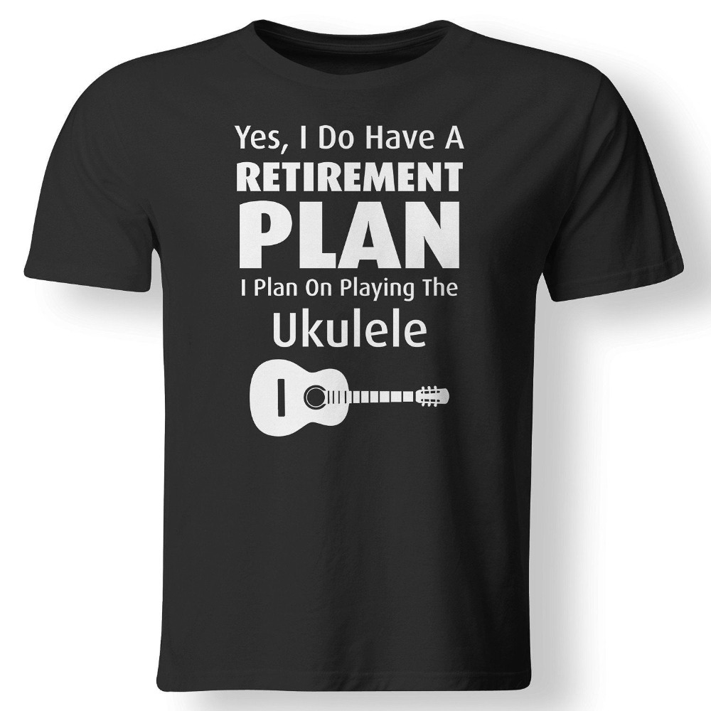 Have Retirement Plan Playing Ukulele Funny Musician T Shirt 2019 Fashion 100% Cotton Slim Fit Top Shirts for Men Custom Printed image