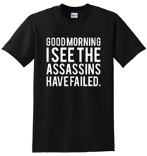 Good Morning I See The Assassins Have Failed Unisex T-ShirtStreetwear Funny Print Clothing Hip-Tope Mans T-Shirt Tops Tees floral skull women t shirt s 3xl newstreetwear funny print clothing hip tope mans t shirt tops tees hot sale men t shirt fashion