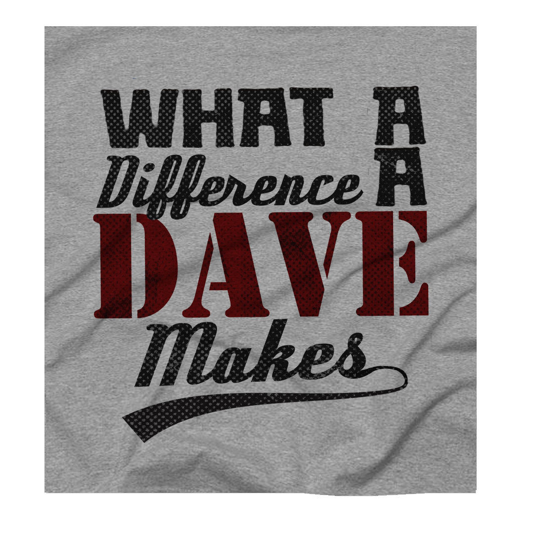 What A Difference A Dave Makes Ideal Gift For A Dave You Know Grey T Shirt Harajuku Tops t shirt Fashion Classic Unique in T Shirts from Men 39 s Clothing