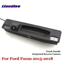 Liandlee Car Reverse Camera For Ford Focus 2015-2018 Rear View Backup Parking Camera / Trunk Handle Integrated High Quality new high quality rear view backup camera parking assist camera for toyota 86790 42030 8679042030