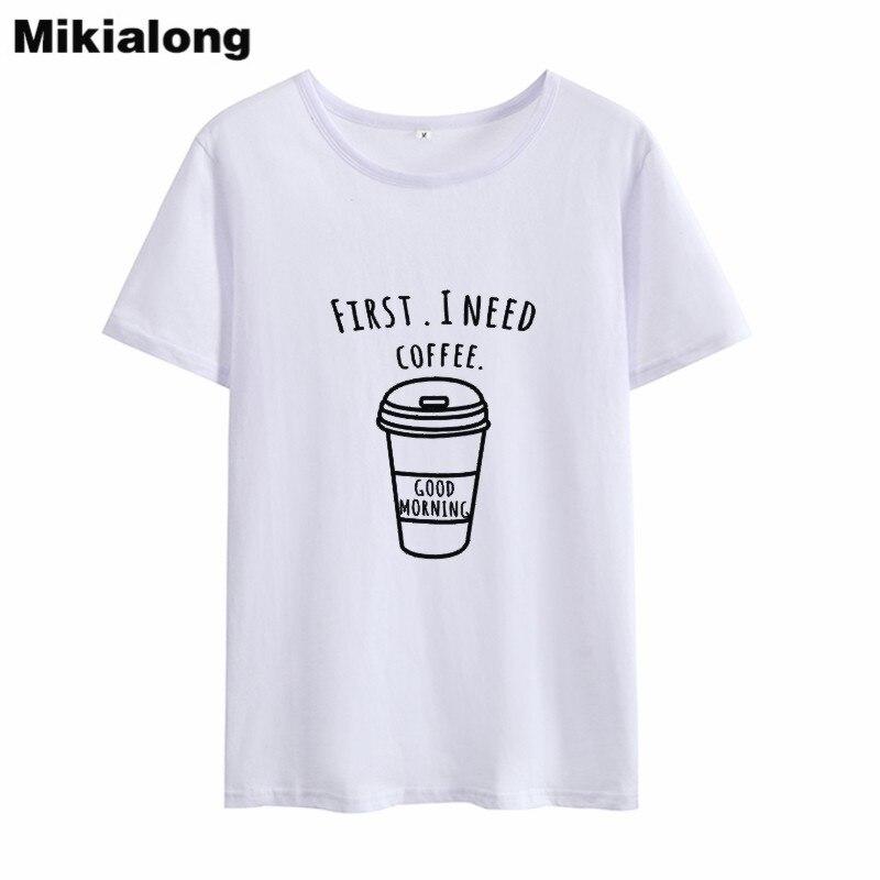 Mikialong first i need coffee harajuku printed tshirt women 2018 short sleeve cotton tee   shirt   femme ladies funny   t     shirt   women
