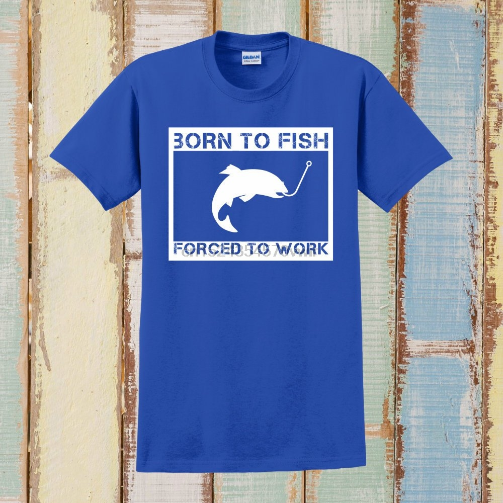 Born To Fish Forced To Work Custom T Shirt Bass Trout Fisherman