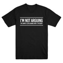 Im Not Arguing Funny Slogan Printed Mens T-Shirt Tee Novelty Gift Idea Men T Shirt Great Quality Man Cotton Black Style
