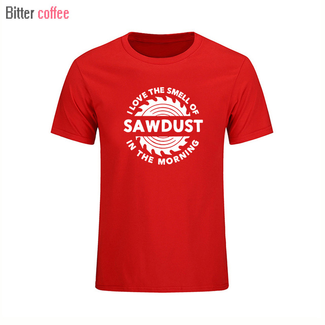 Summer NEW Sawdust T Shirt Carpenter Woodworking Tools I Love The Smell of  Saws in the Morning printing T-SHIRT aee821043c2c