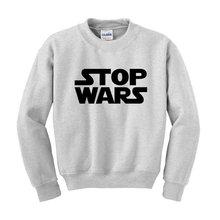STOP WARS Slogan Sweatshirt Political Clothing Movie Parody Hipster Fashion-E504