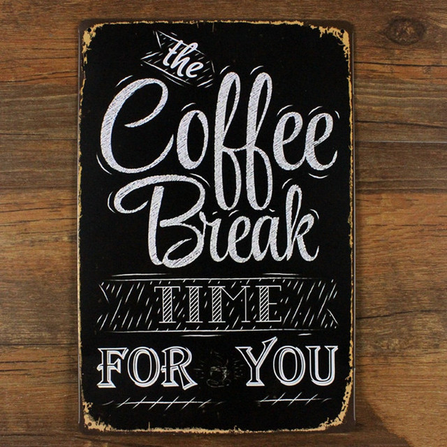 The Coffee Break For You Vintage Home Decor 20*30 Tin Signs Shabby