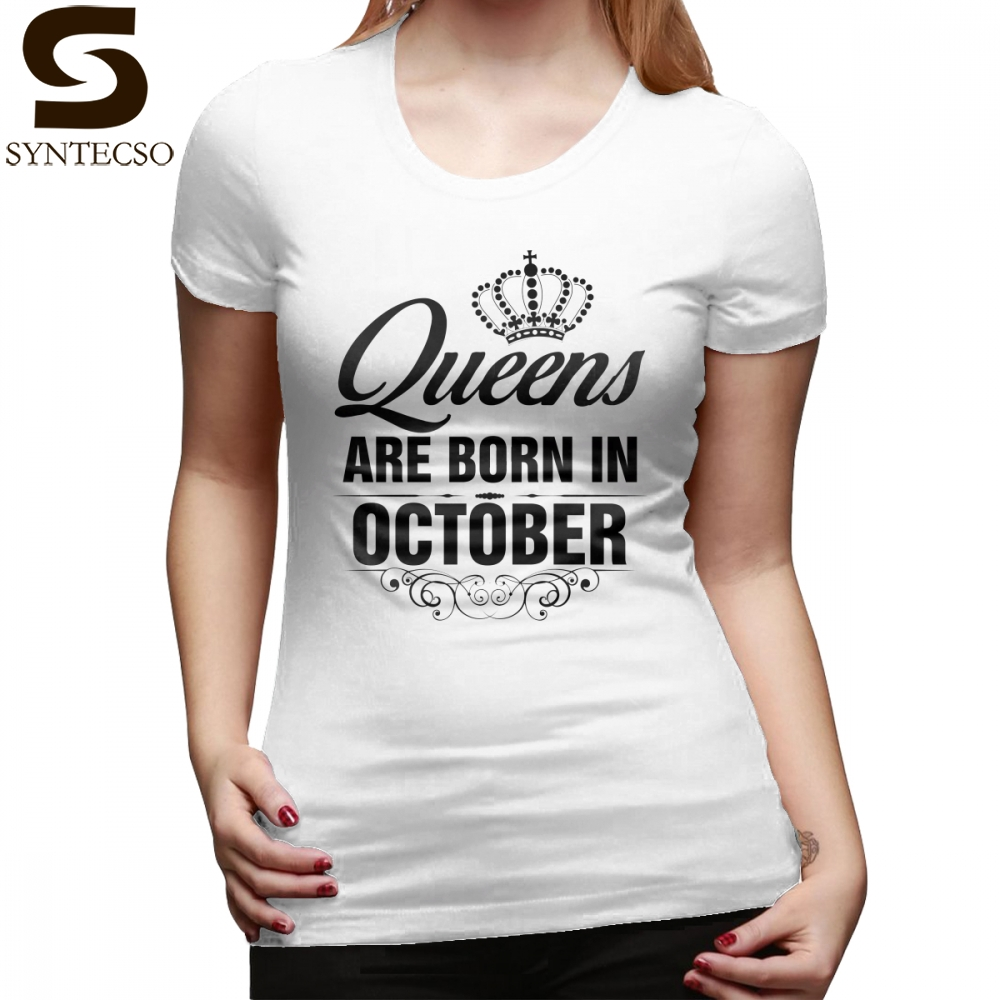 Queens Are Born In October T-Shirt Queens Are Born In October T Shirt Short-Sleeve Cotton Women tshirt Ladies Tee Shirt