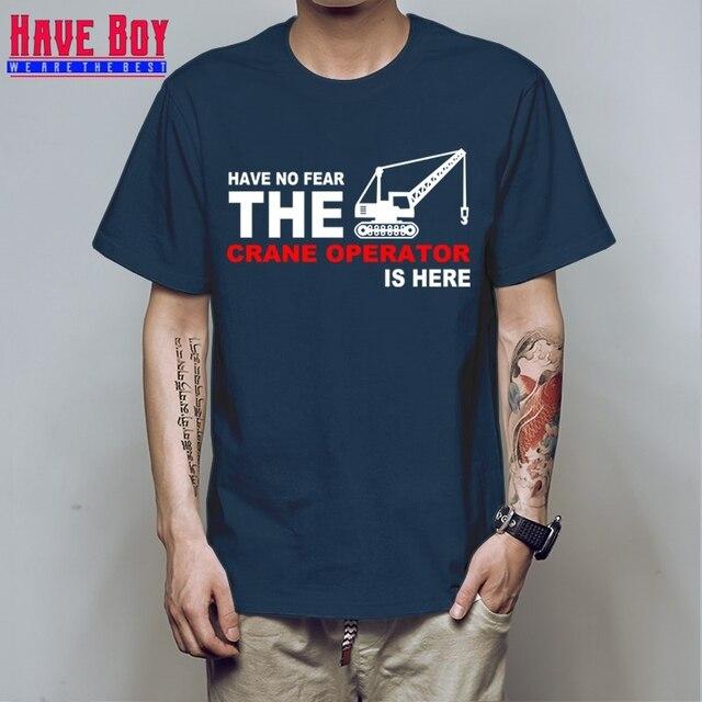 6bd5a2c16 HAVE BOY New The Crane Operator Men T Shirt Summer Funny Short Sleeve  Cotton Men T-shirt Crane Clothing Tops HB347