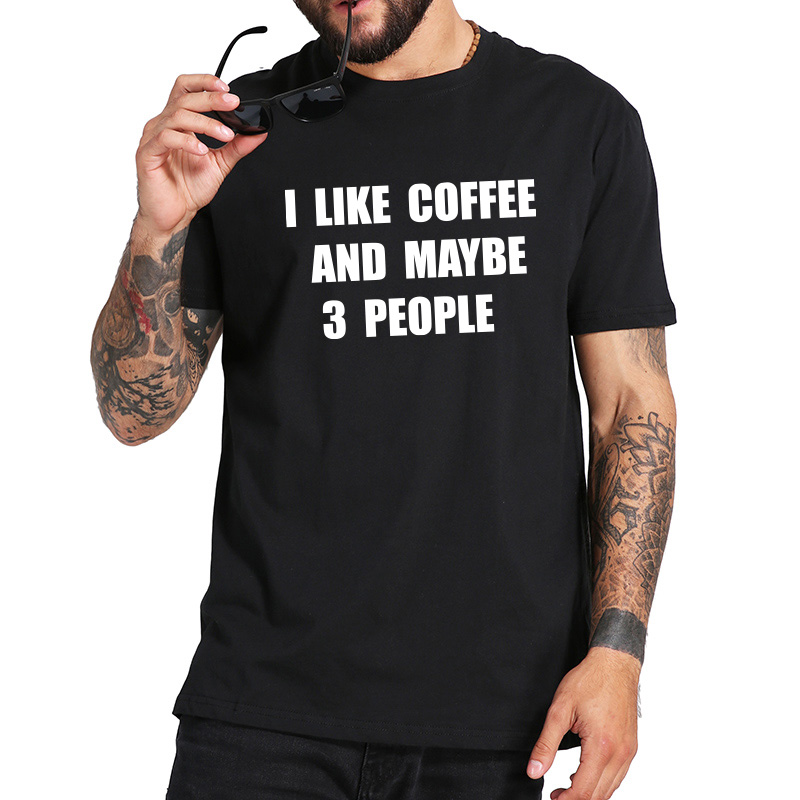 I LIKE COFFEE AND MAYBE 3 PEOPLE Mens Mans Womans Unisex Funny T Shirt Top Tee