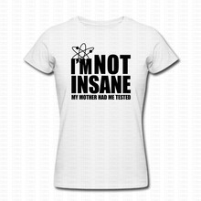 "Cool yet funny Sheldon's ""I'm not insane, my mother had me tested"" shirt"
