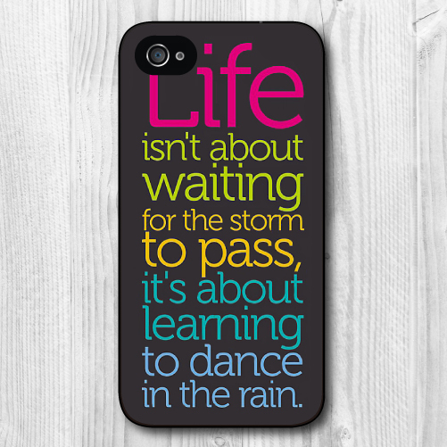 Life Quote Dance In The Rain Cover case for iphone 4 4s 5 5s 5c 6 6s plus samsung galaxy S3 S4 mini S5 S6 Note 2 3 4 z1263