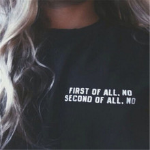 2017 New Fashion Harajuku T-shirts Women First Of All No Second Of All No Print O-Neck Punk T Shirt For Female Top T-F10018