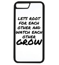 """Let's root for each other and watch each other grow"" case for iPhone 4 4s 5 5s SE 5c 6 6s 7 6 plus 6s plus 7 plus"