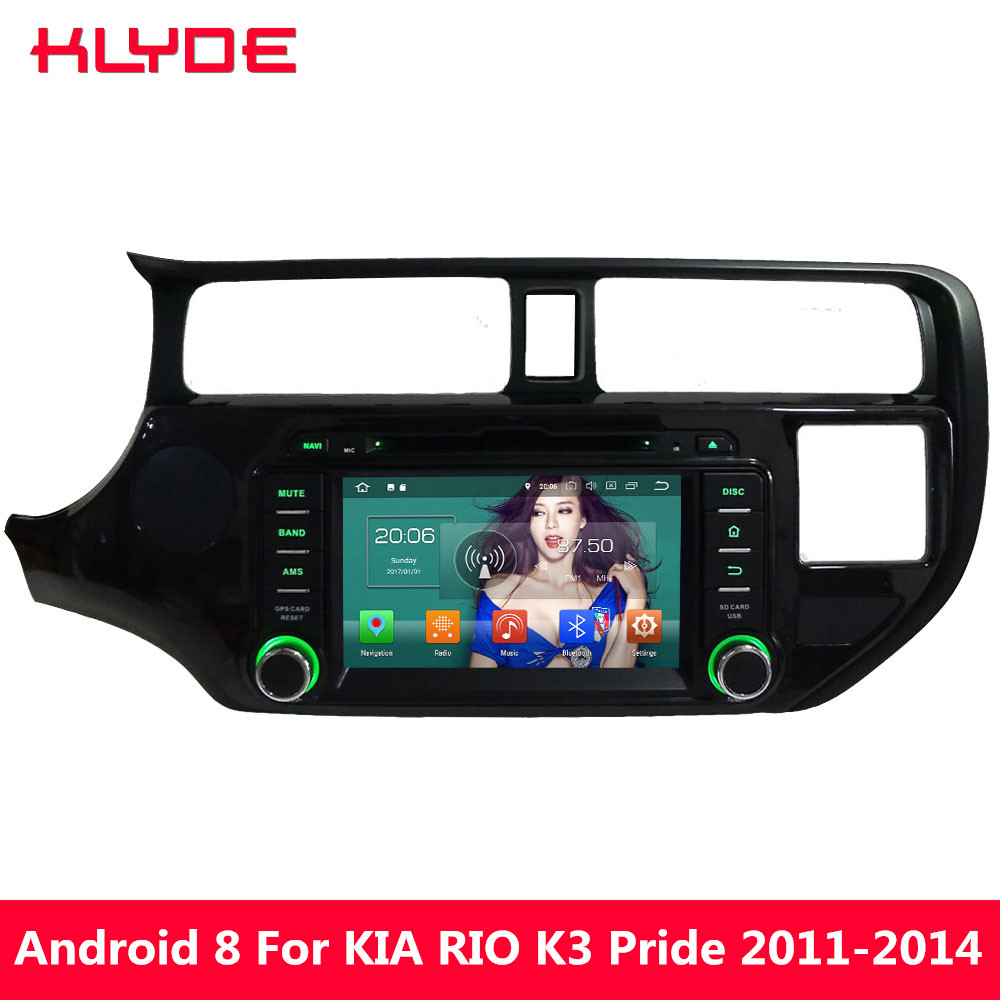 KLYDE Octa Core 4G WIFI Android 8.0 4GB RAM 32GB ROM BT Car DVD Multimedia Player Radio For KIA RIO K3 Pride 2011 2012 2013 2014 free mic 4gb ram 32gb rom octa core android 8 0 car dvd gps for ford focus 3 2012 2014 with radio bt wifi dvr mirror link obd