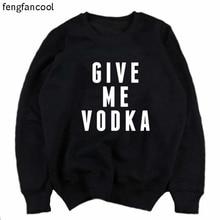 fengfancool brand fashion Casual Cotton sweatshirts men women GIVE ME VODKA Letter Printed Sweatshirts trasher brand clothing