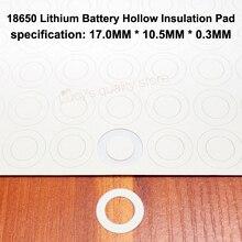100pcs/lot 18650 Universal Battery High Temperature Insulation Gasket Hollow Flat Head Surface 17*10.5*0.3