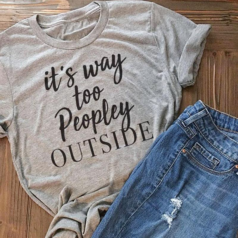 New   T  -  Shirt   Women Summer Short Sleeve It's Way Too Peopley Outside Print   T  -  Shirt   Female Casual O-Neck Gray Ladies Tops Tee